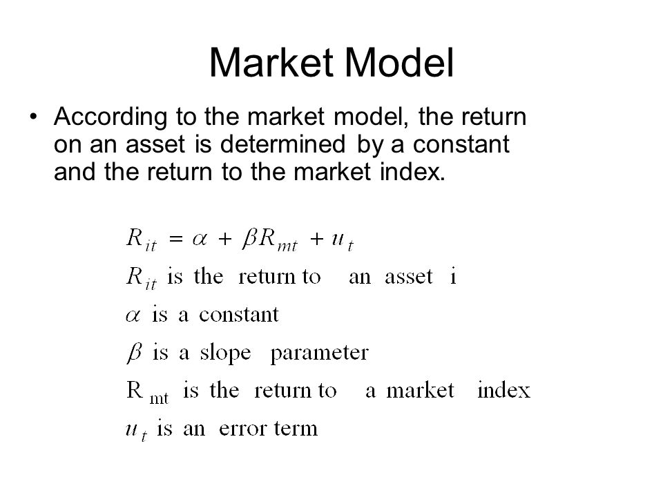 Market Model According to the market model, the return on an asset is determined by a constant and the return to the market index.