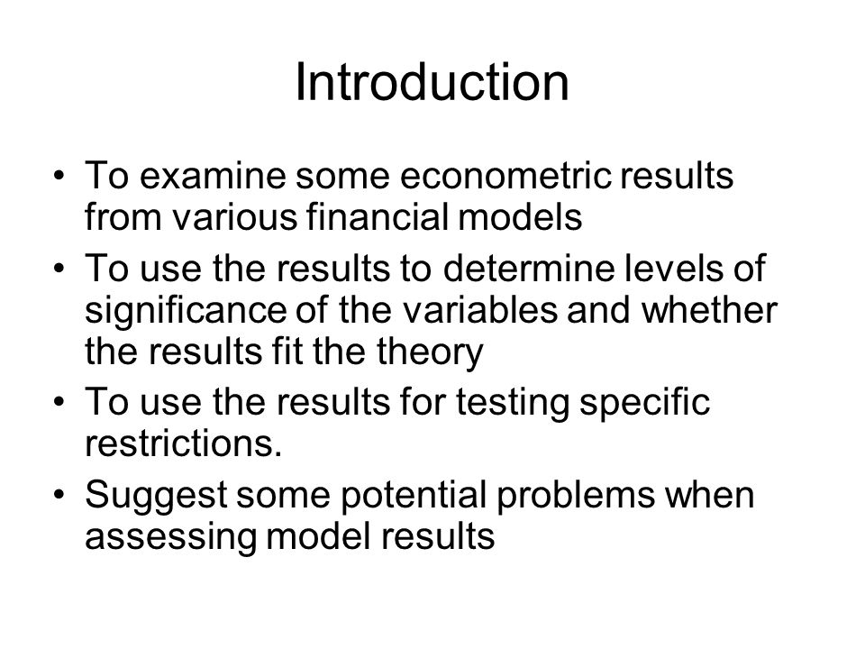 Introduction To examine some econometric results from various financial models.