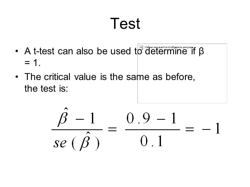 Test A t-test can also be used to determine if β = 1.