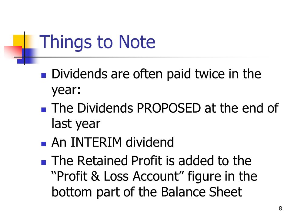 Things to Note Dividends are often paid twice in the year: