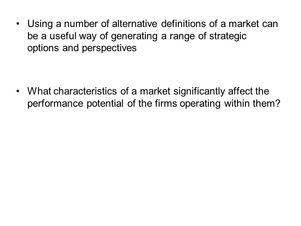 Using a number of alternative definitions of a market can be a useful way of generating a range of strategic options and perspectives