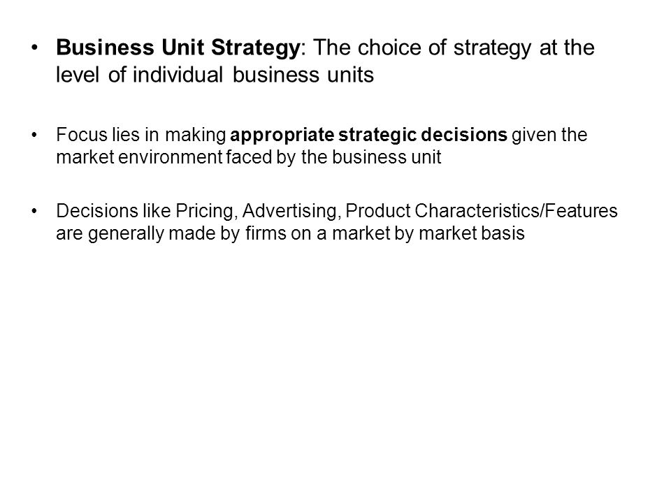 Business Unit Strategy: The choice of strategy at the level of individual business units