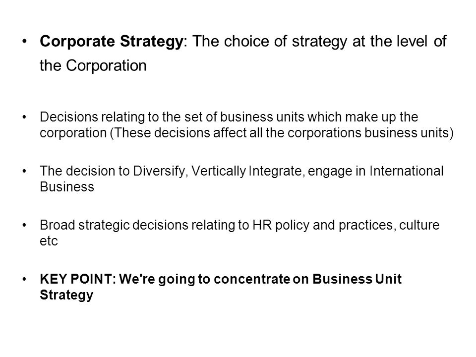 Corporate Strategy: The choice of strategy at the level of the Corporation