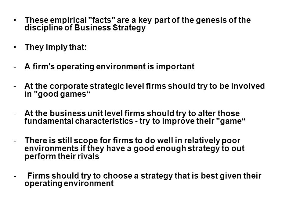 These empirical facts are a key part of the genesis of the discipline of Business Strategy