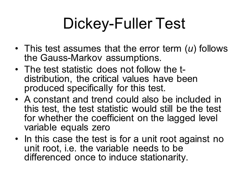 Dickey-Fuller Test This test assumes that the error term (u) follows the Gauss-Markov assumptions.