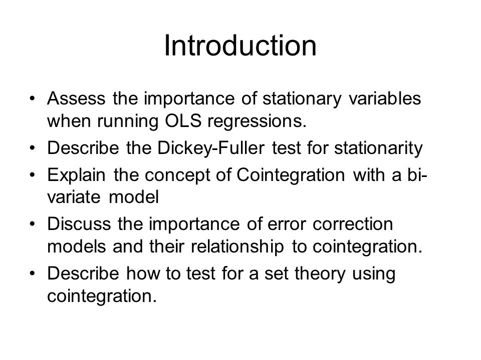 Introduction Assess the importance of stationary variables when running OLS regressions. Describe the Dickey-Fuller test for stationarity.