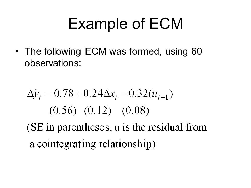 Example of ECM The following ECM was formed, using 60 observations: