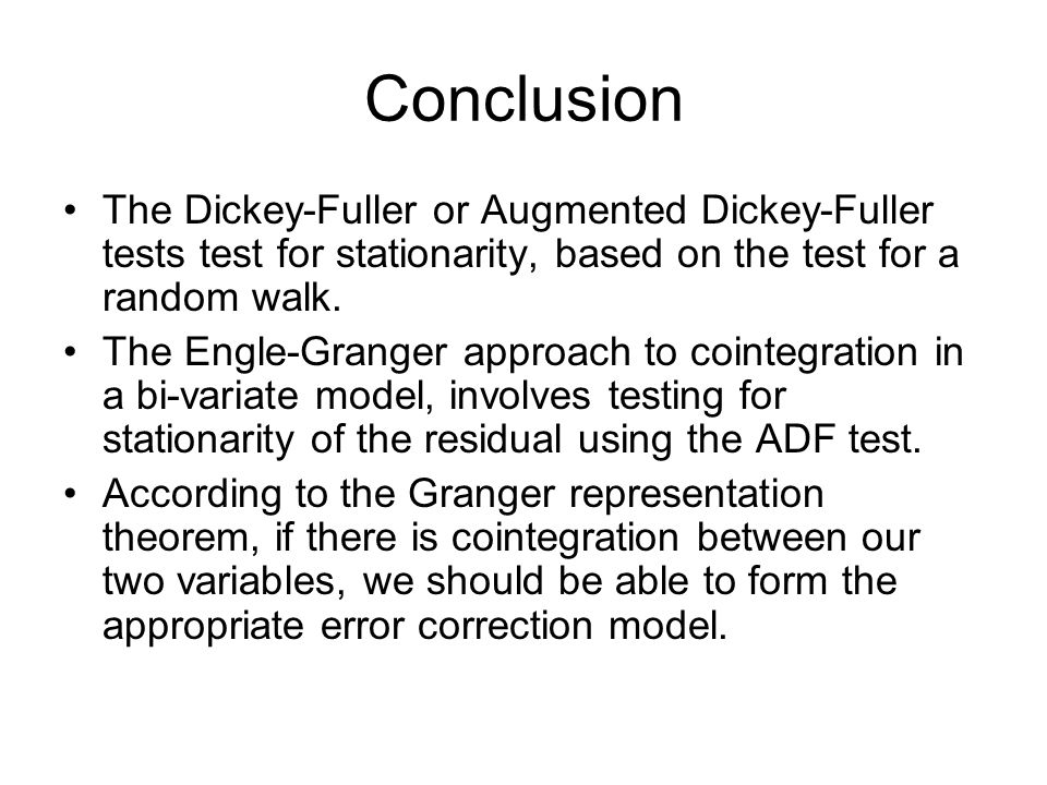 Conclusion The Dickey-Fuller or Augmented Dickey-Fuller tests test for stationarity, based on the test for a random walk.