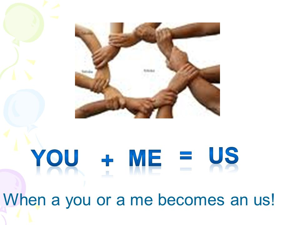 = us you me + When a you or a me becomes an us!