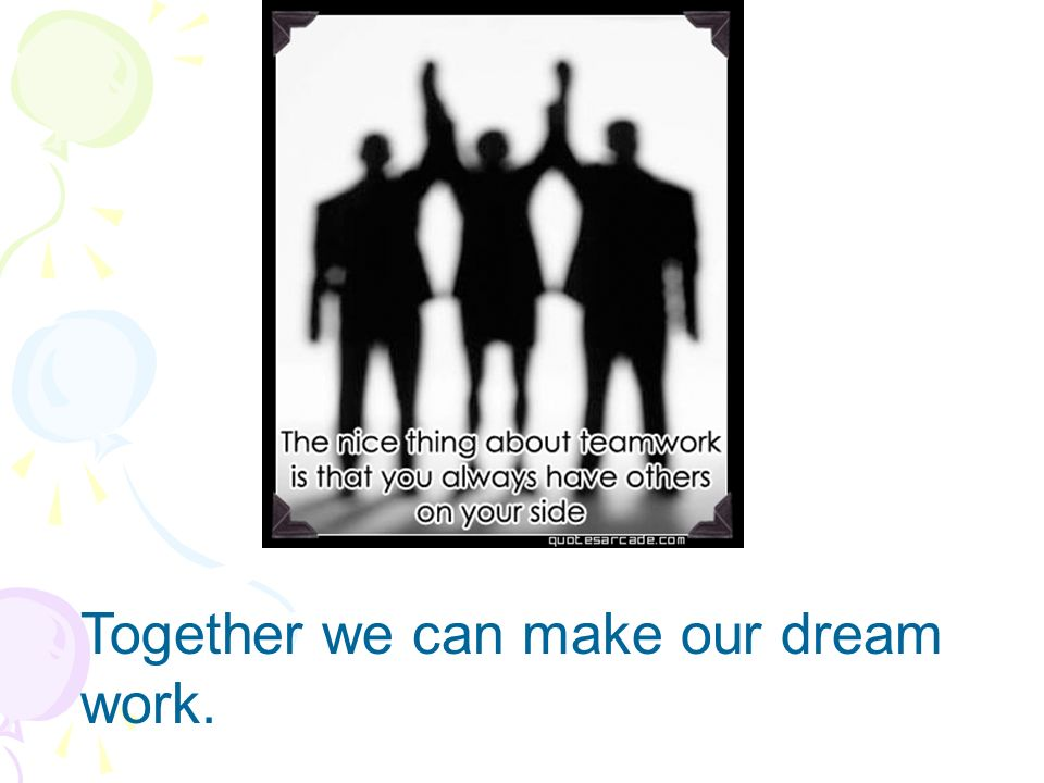Together we can make our dream work.