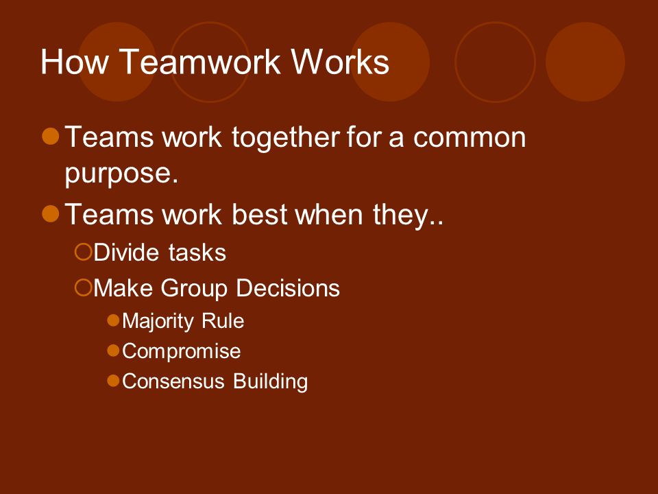 How Teamwork Works Teams work together for a common purpose.