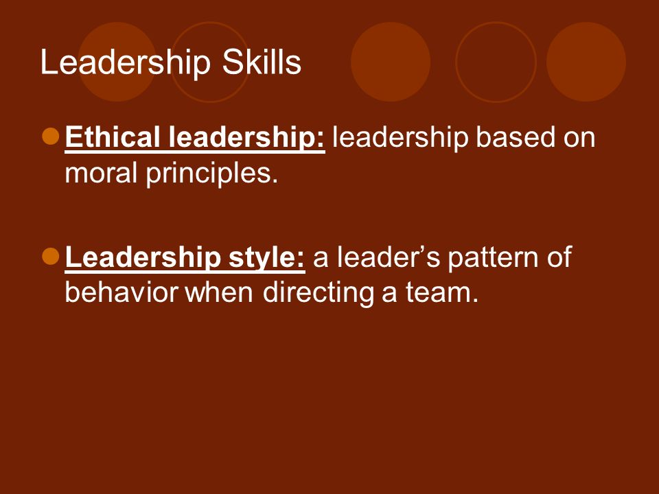 Leadership Skills Ethical leadership: leadership based on moral principles.