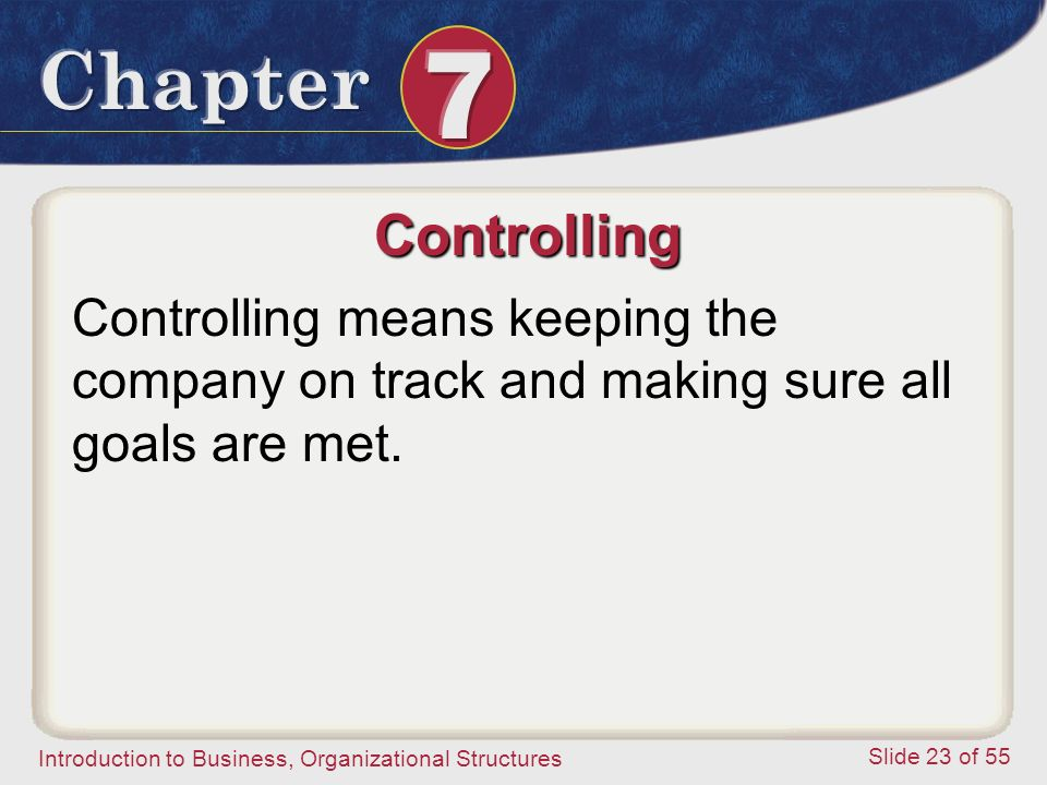 Controlling Controlling means keeping the company on track and making sure all goals are met.