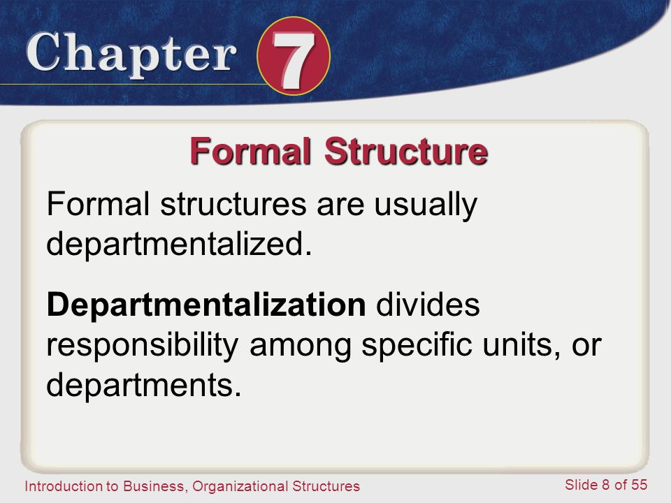 Formal Structure Formal structures are usually departmentalized.