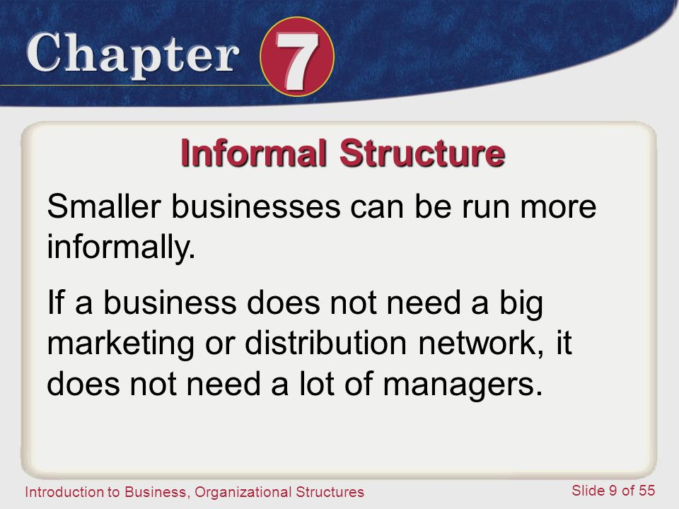 Informal Structure Smaller businesses can be run more informally.