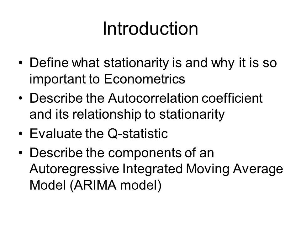 Introduction Define what stationarity is and why it is so important to Econometrics.