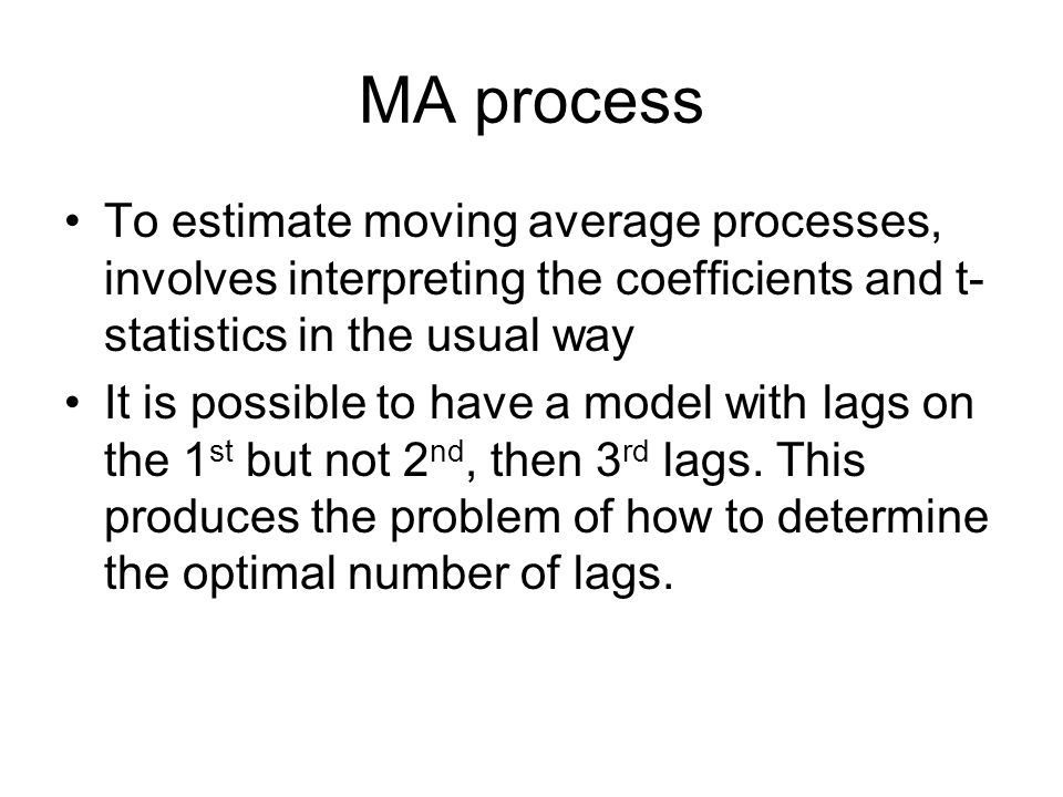 MA process To estimate moving average processes, involves interpreting the coefficients and t-statistics in the usual way.