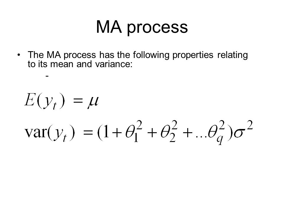 MA process The MA process has the following properties relating to its mean and variance: -