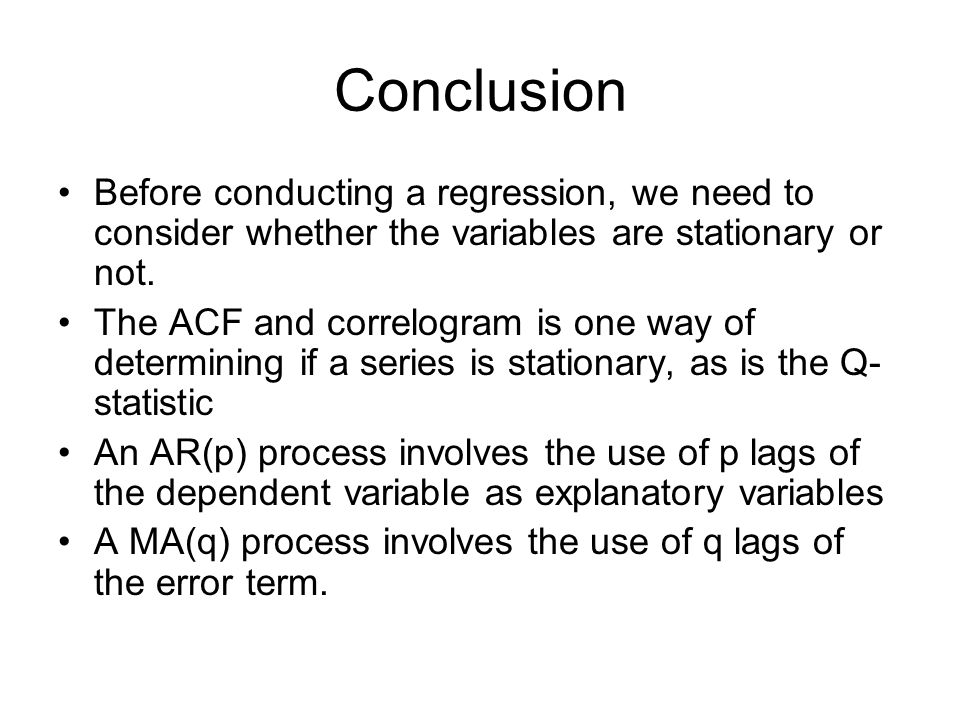 Conclusion Before conducting a regression, we need to consider whether the variables are stationary or not.