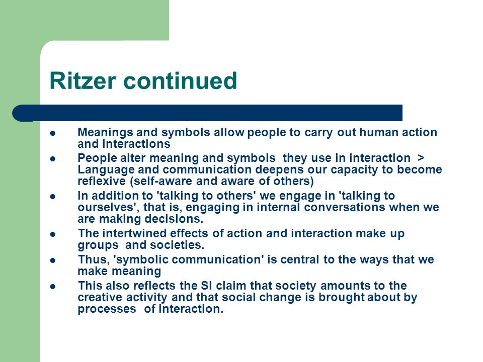 Ritzer continued Meanings and symbols allow people to carry out human action and interactions.