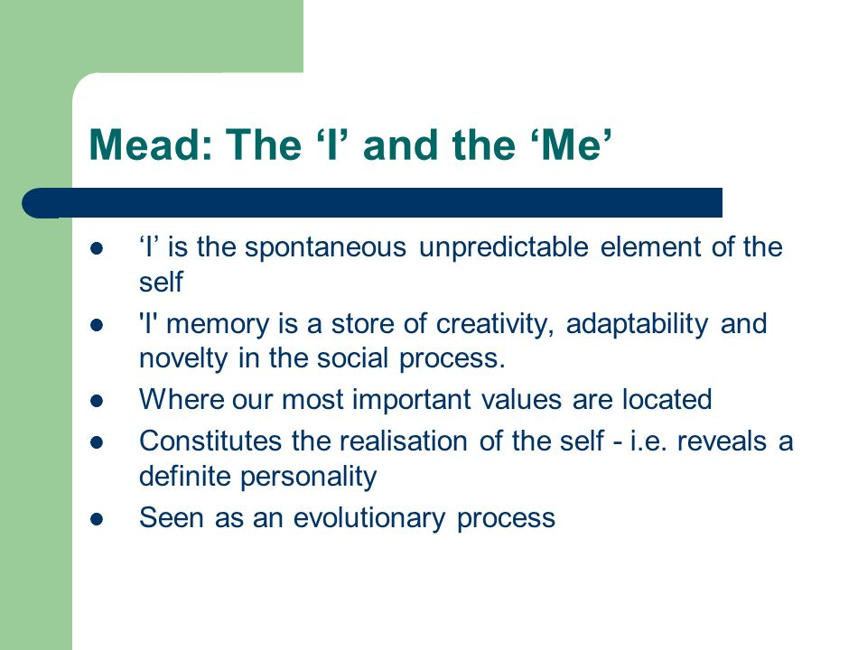Mead: The 'I' and the 'Me'