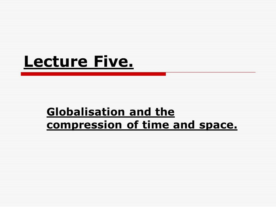 Globalisation and the compression of time and space.