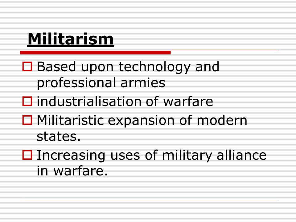 Militarism Based upon technology and professional armies