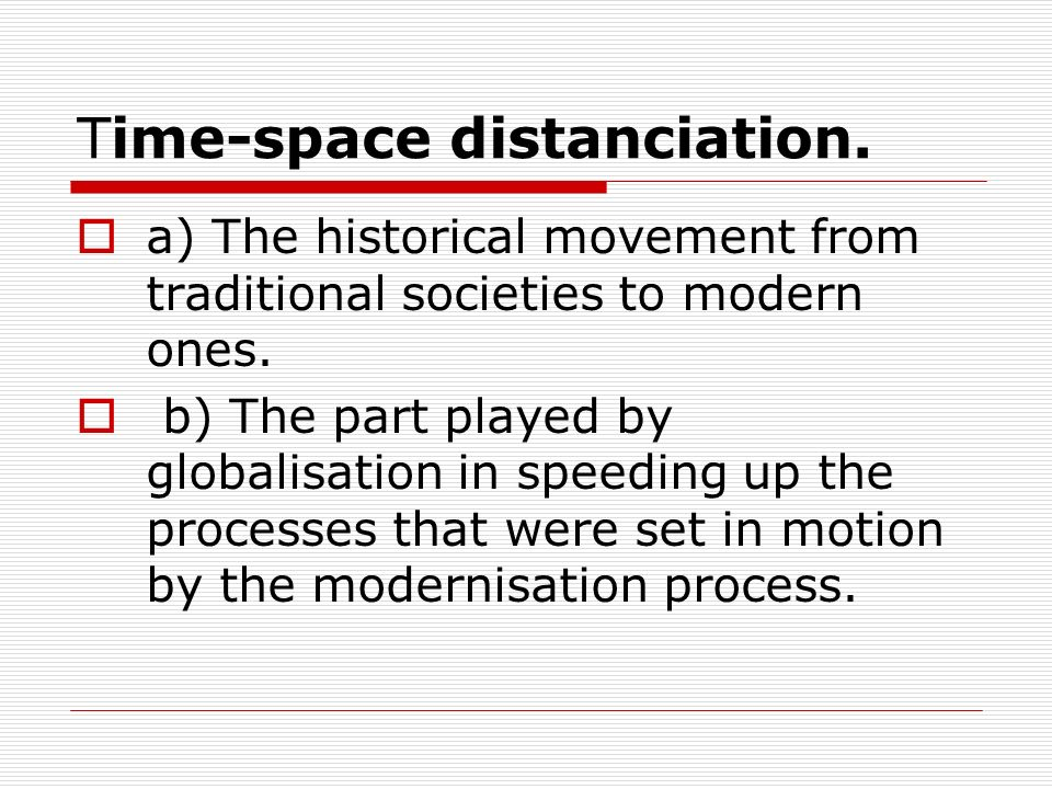 Time-space distanciation.
