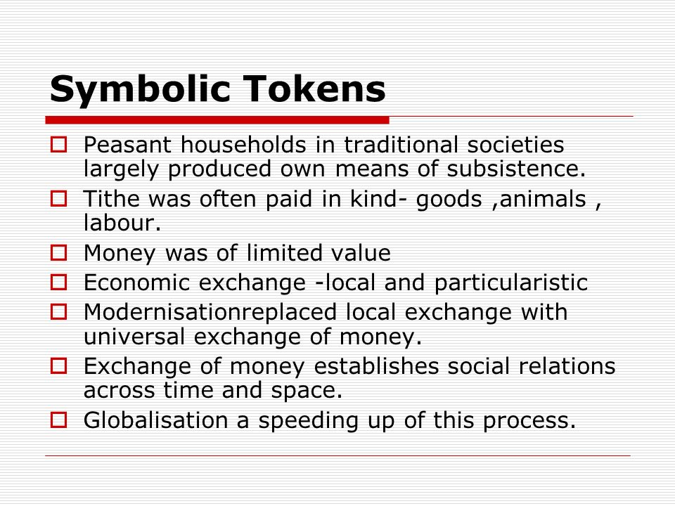 Symbolic Tokens Peasant households in traditional societies largely produced own means of subsistence.