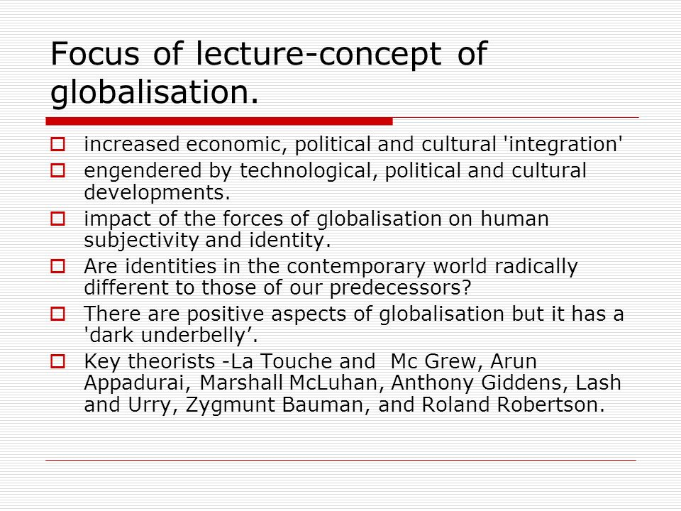 Focus of lecture-concept of globalisation.
