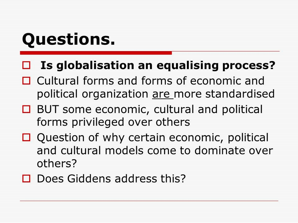 Questions. Is globalisation an equalising process