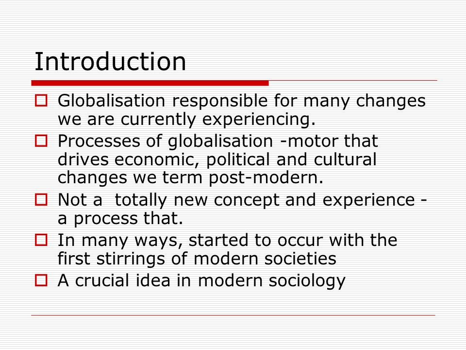 Introduction Globalisation responsible for many changes we are currently experiencing.