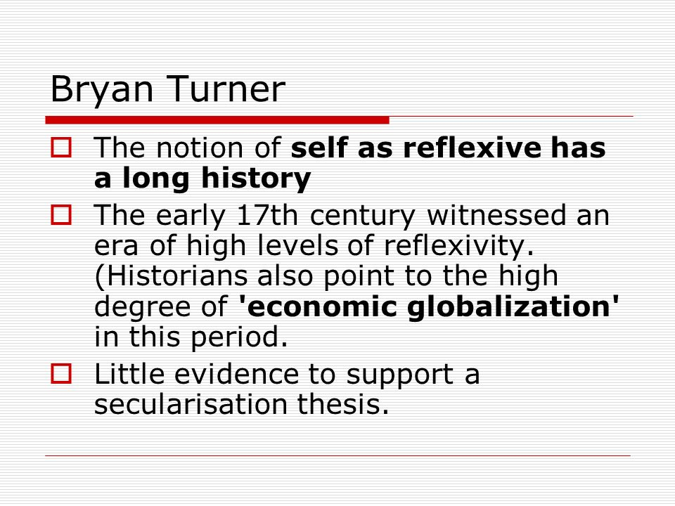 Bryan Turner The notion of self as reflexive has a long history