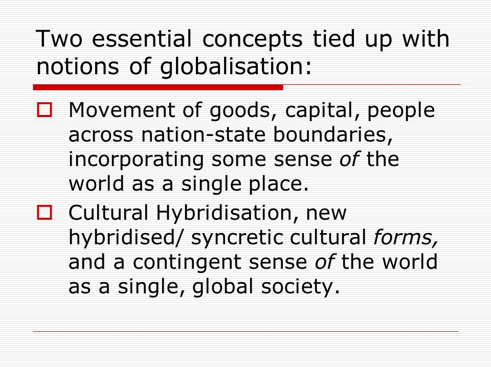Two essential concepts tied up with notions of globalisation:
