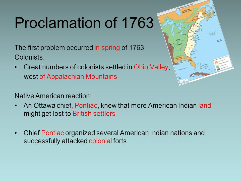 Proclamation of 1763 The first problem occurred in spring of 1763