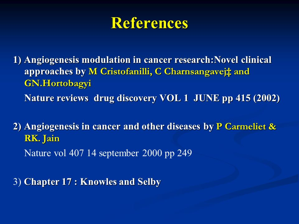 References 1) Angiogenesis modulation in cancer research:Novel clinical approaches by M Cristofanilli, C Charnsangavej‡ and GN.Hortobagyi.