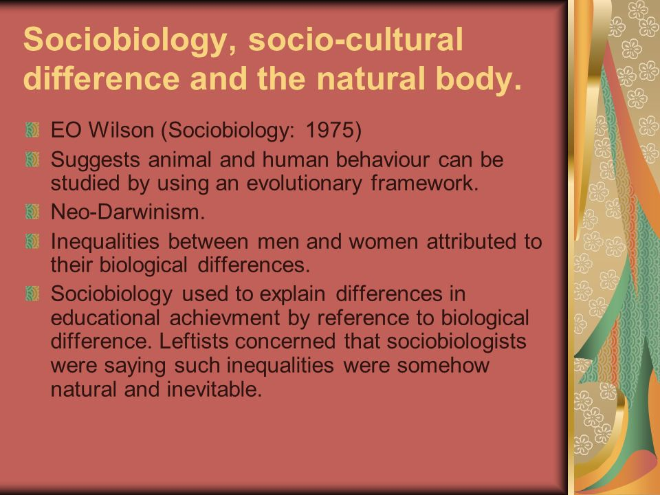 Sociobiology, socio-cultural difference and the natural body.