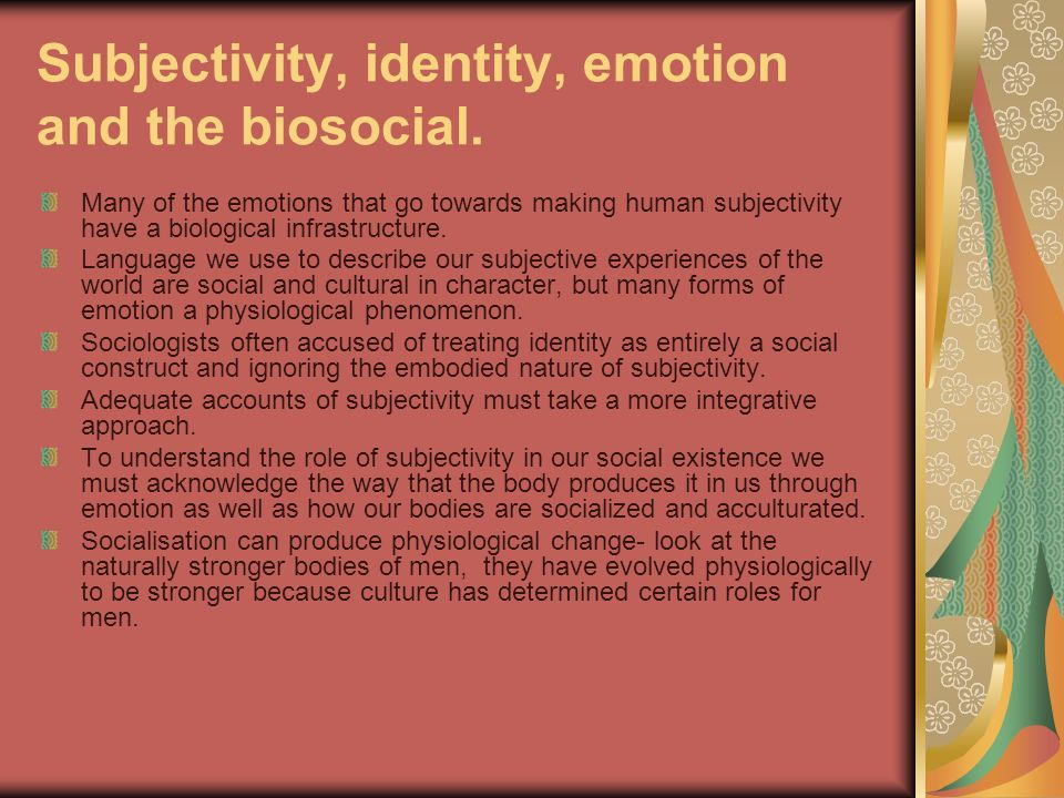 Subjectivity, identity, emotion and the biosocial.