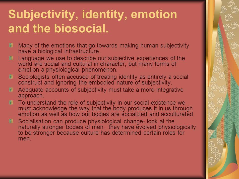Subjectivity, identity, emotion and the biosocial.