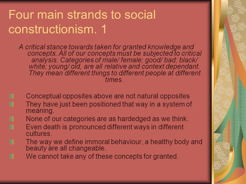 Four main strands to social constructionism. 1