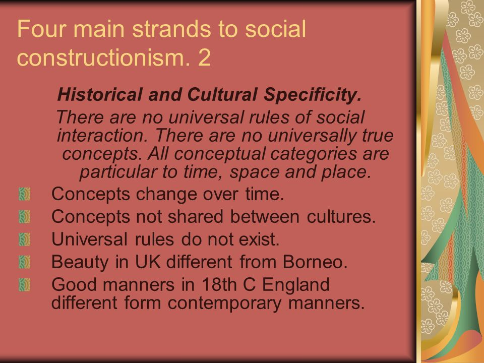 Four main strands to social constructionism. 2