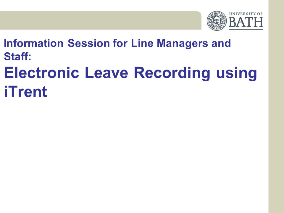 Information Session for Line Managers and Staff: Electronic Leave Recording using iTrent
