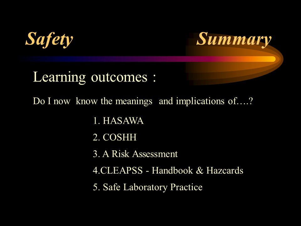 Safety Summary Learning outcomes :