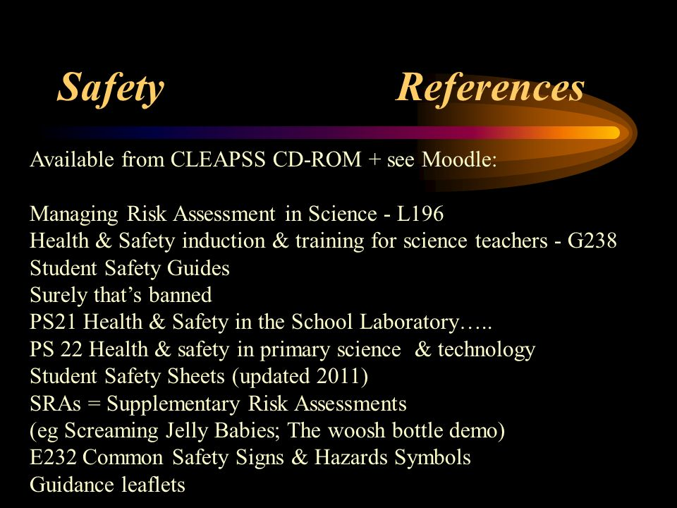 Safety References Available from CLEAPSS CD-ROM + see Moodle: