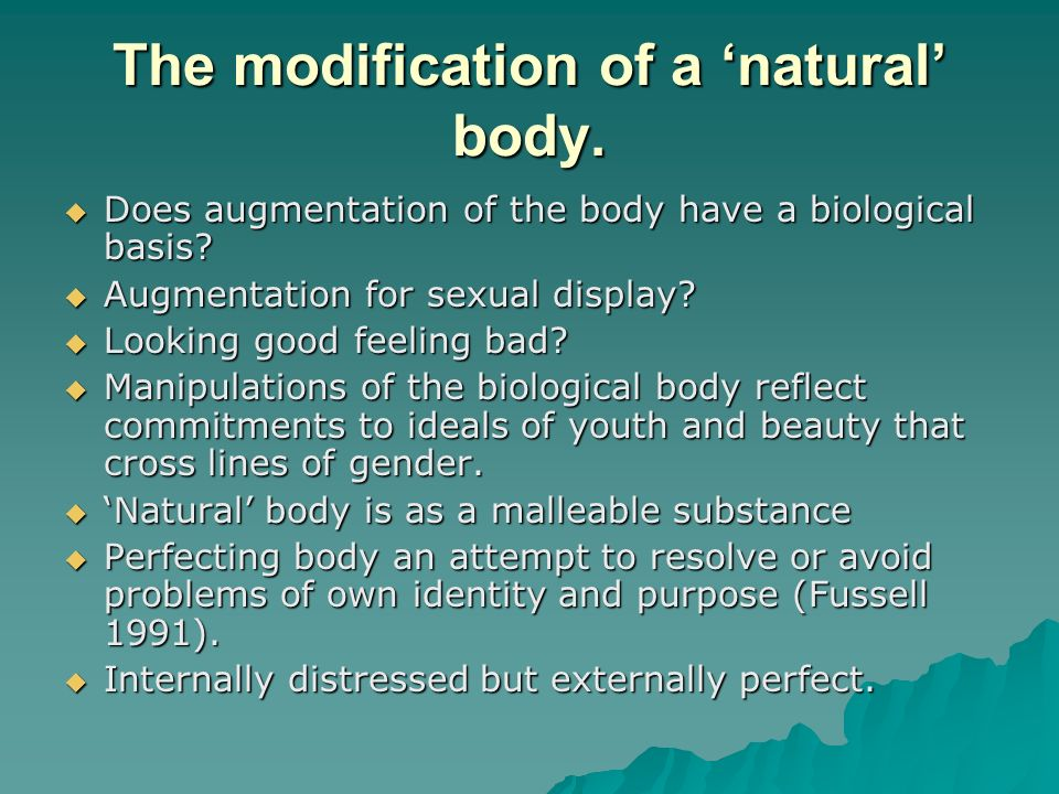 The modification of a 'natural' body.