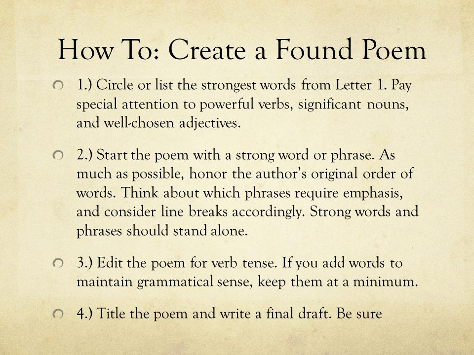 how to write a found poem Probably find better poems, or better beginnings for poems, than from dictionaries and other word books) so, poems hide in things you and others say and write.