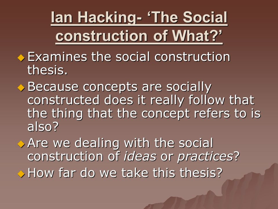 Ian Hacking- 'The Social construction of What '