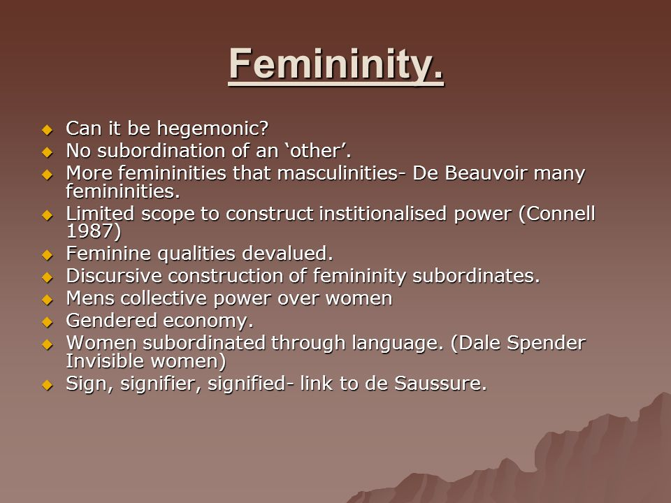 Femininity. Can it be hegemonic No subordination of an 'other'.