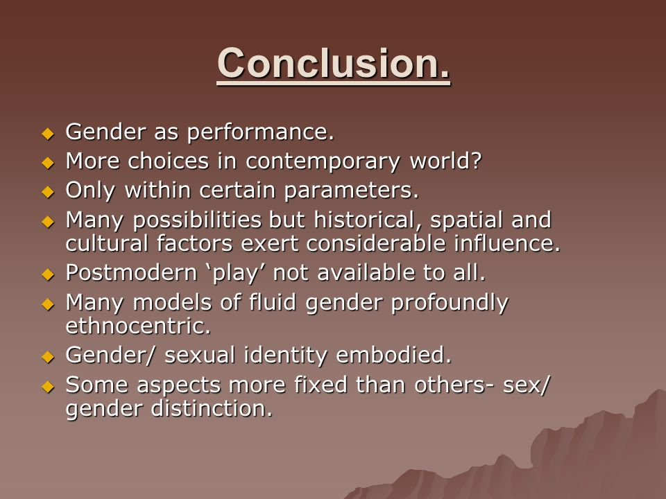 Conclusion. Gender as performance. More choices in contemporary world