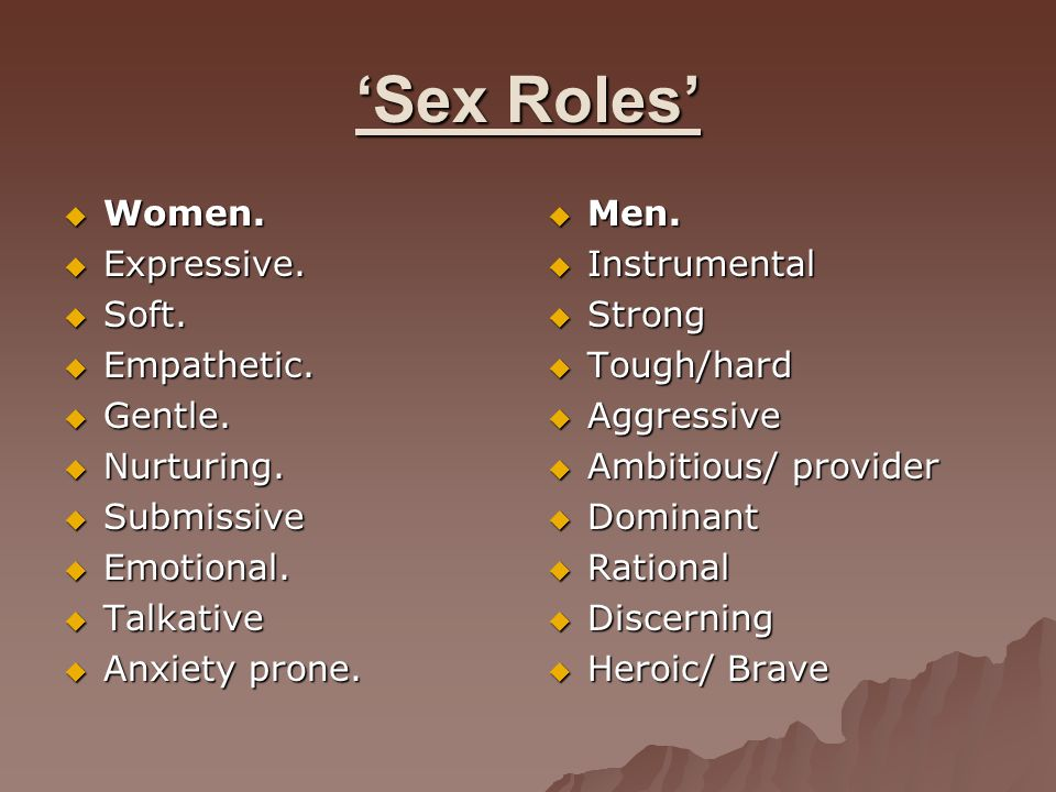 'Sex Roles' Women. Expressive. Soft. Empathetic. Gentle. Nurturing.
